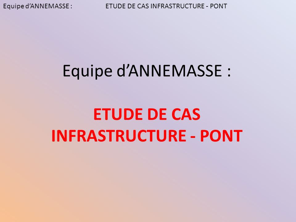 Equipe d'ANNEMASSE : ETUDE DE CAS INFRASTRUCTURE - PONT