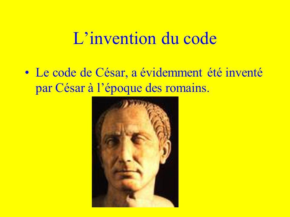L'invention du code Le code de César, a évidemment été inventé par César à l'époque des romains.