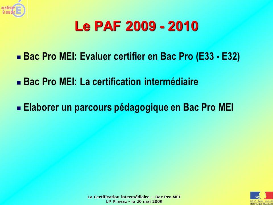 Le PAF 2009 - 2010 Bac Pro MEI: Evaluer certifier en Bac Pro (E33 - E32) Bac Pro MEI: La certification intermédiaire.