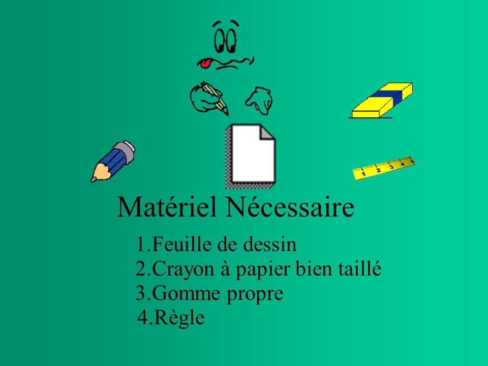 Matériel Nécessaire 1.Feuille de dessin 2.Crayon à papier bien taillé