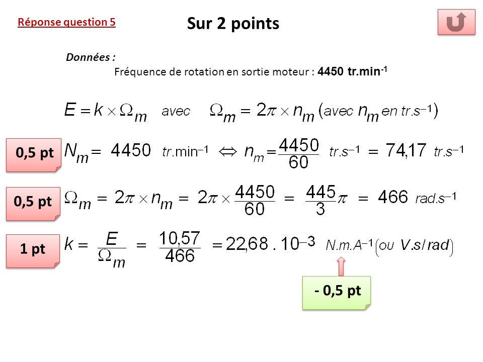 Sur 2 points 0,5 pt 0,5 pt 1 pt - 0,5 pt Réponse question 5 Données :