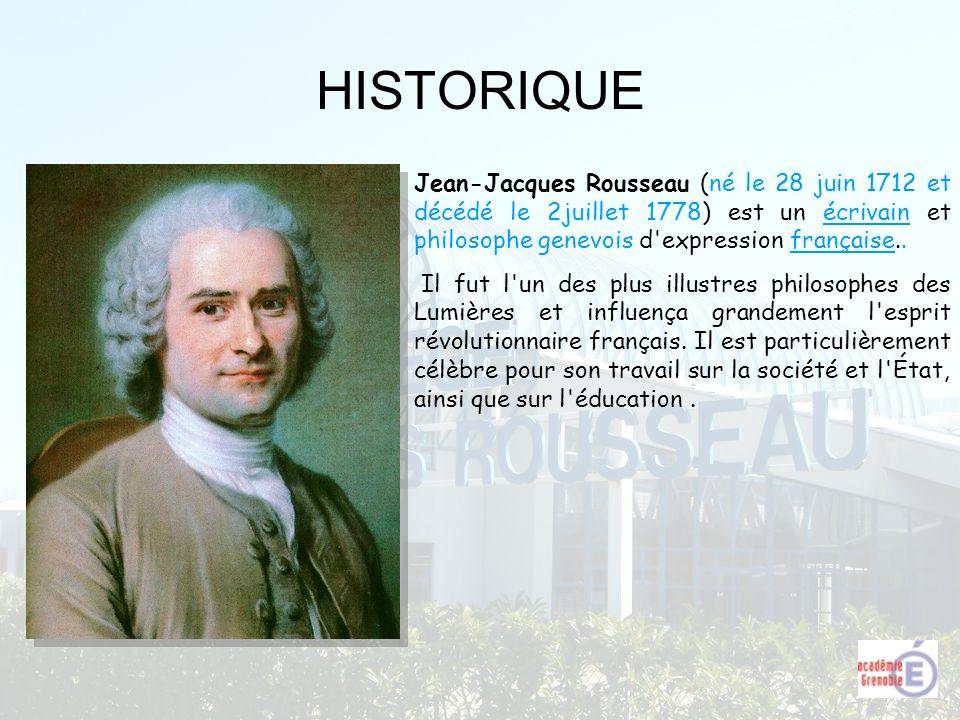 HISTORIQUE Jean-Jacques Rousseau (né le 28 juin 1712 et décédé le 2juillet 1778) est un écrivain et philosophe genevois d expression française..
