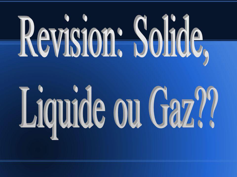 Revision: Solide, Liquide ou Gaz