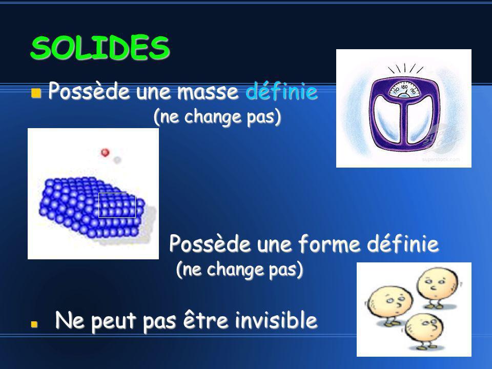 SOLIDES Possède une masse définie (ne change pas)