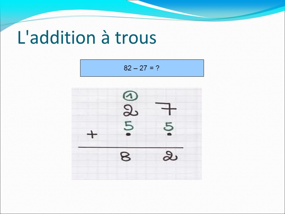 L addition à trous 82 – 27 =