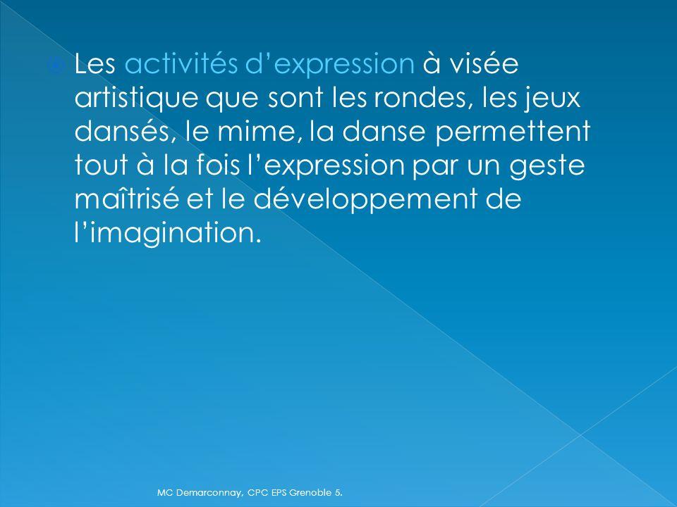 Les activités d'expression à visée artistique que sont les rondes, les jeux dansés, le mime, la danse permettent tout à la fois l'expression par un geste maîtrisé et le développement de l'imagination.