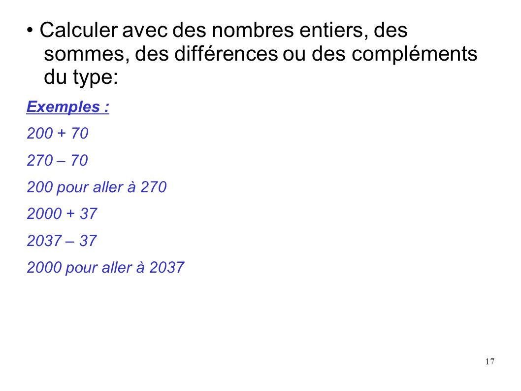 • Calculer avec des nombres entiers, des sommes, des différences ou des compléments du type: