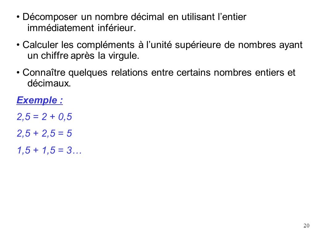 • Décomposer un nombre décimal en utilisant l'entier immédiatement inférieur.