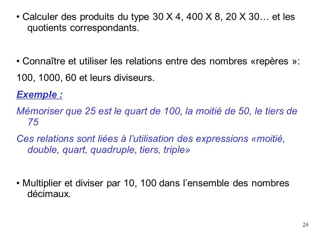 • Calculer des produits du type 30 X 4, 400 X 8, 20 X 30… et les quotients correspondants.