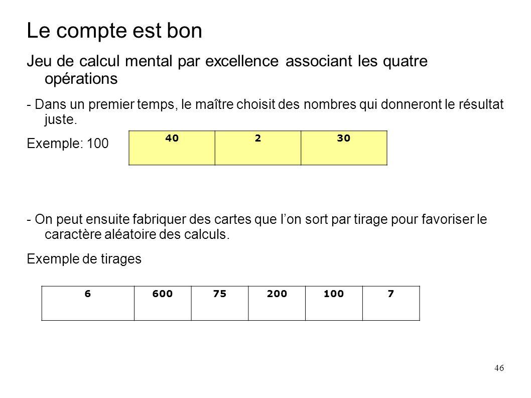 Le compte est bon Jeu de calcul mental par excellence associant les quatre opérations.