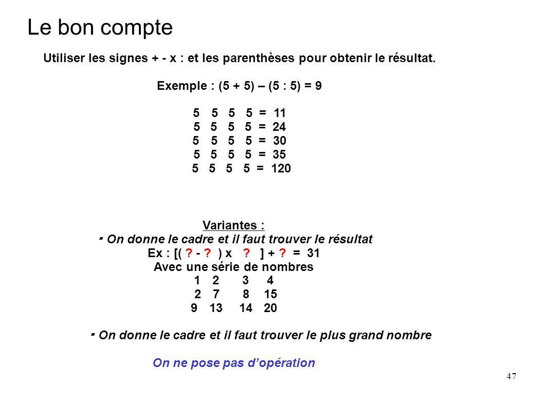 Le bon compteUtiliser les signes + - x : et les parenthèses pour obtenir le résultat. Exemple : (5 + 5) – (5 : 5) = 9.