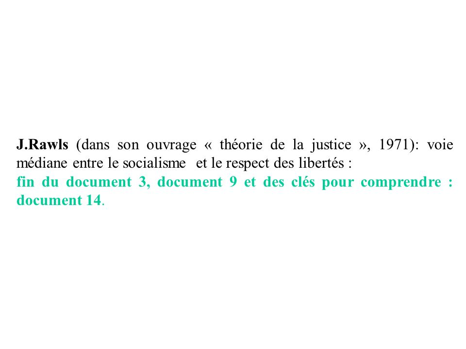 J.Rawls (dans son ouvrage « théorie de la justice », 1971): voie médiane entre le socialisme et le respect des libertés :