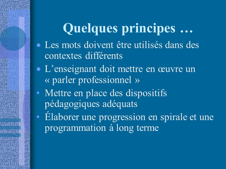 Quelques principes … Les mots doivent être utilisés dans des contextes différents. L'enseignant doit mettre en œuvre un « parler professionnel »