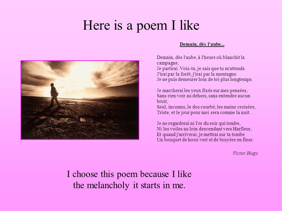 I choose this poem because I like the melancholy it starts in me.