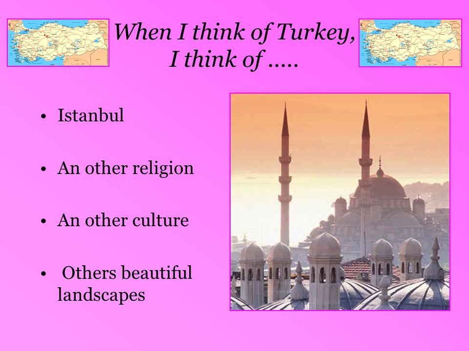 When I think of Turkey, I think of .....