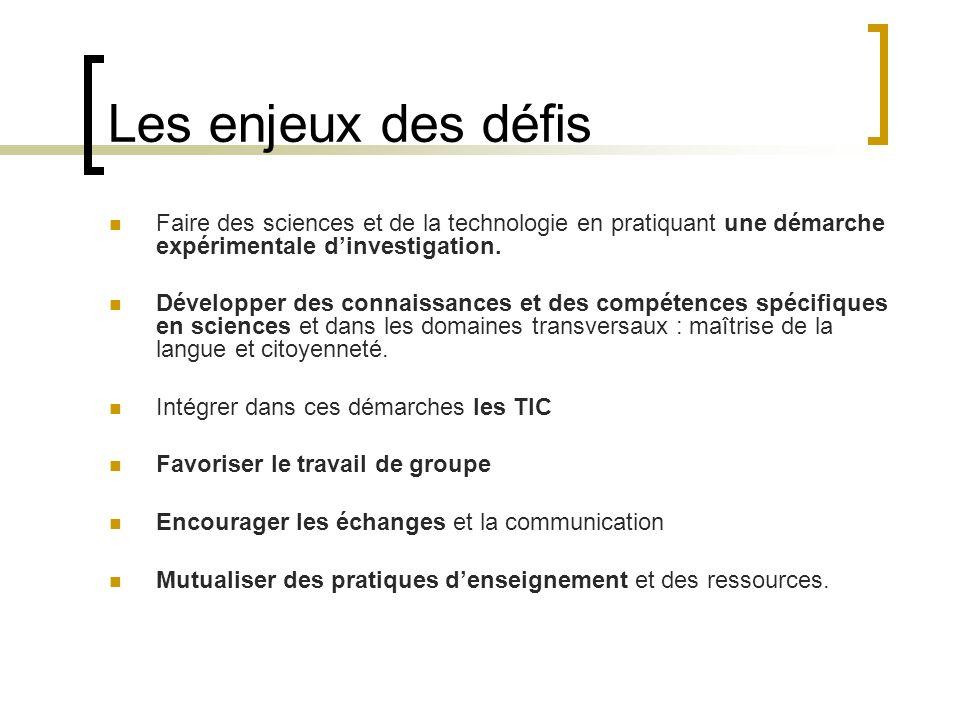 Les enjeux des défis Faire des sciences et de la technologie en pratiquant une démarche expérimentale d'investigation.