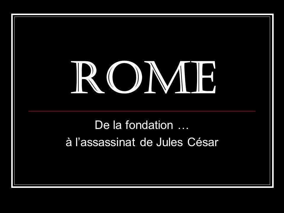 De la fondation … à l'assassinat de Jules César