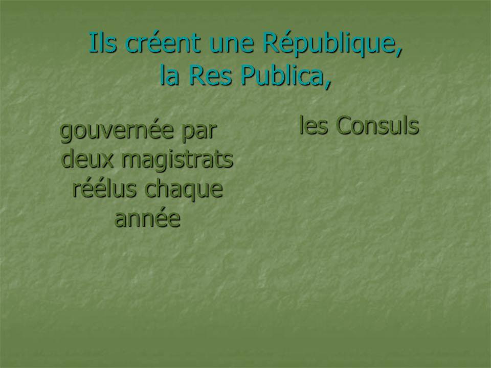 Ils créent une République, la Res Publica,