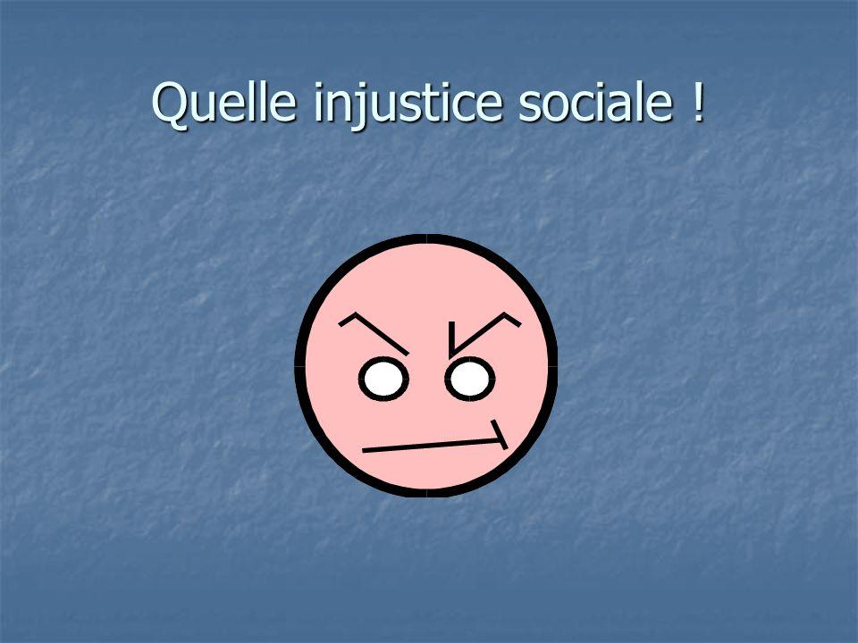Quelle injustice sociale !