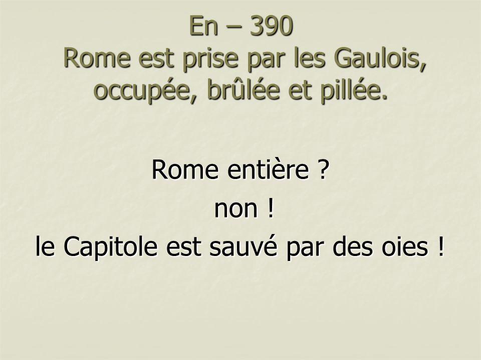 En – 390 Rome est prise par les Gaulois, occupée, brûlée et pillée.