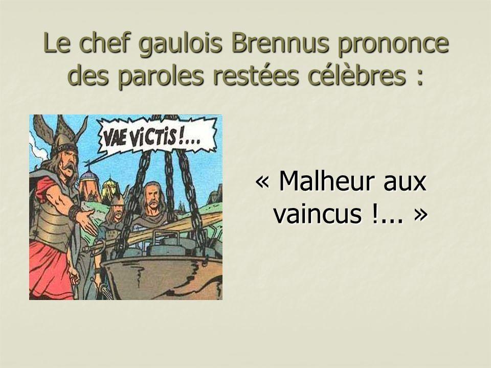 Le chef gaulois Brennus prononce des paroles restées célèbres :