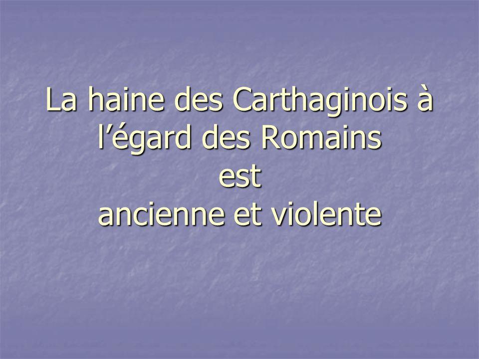 La haine des Carthaginois à l'égard des Romains est ancienne et violente