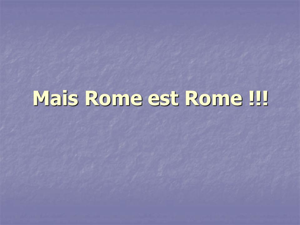 Mais Rome est Rome !!!