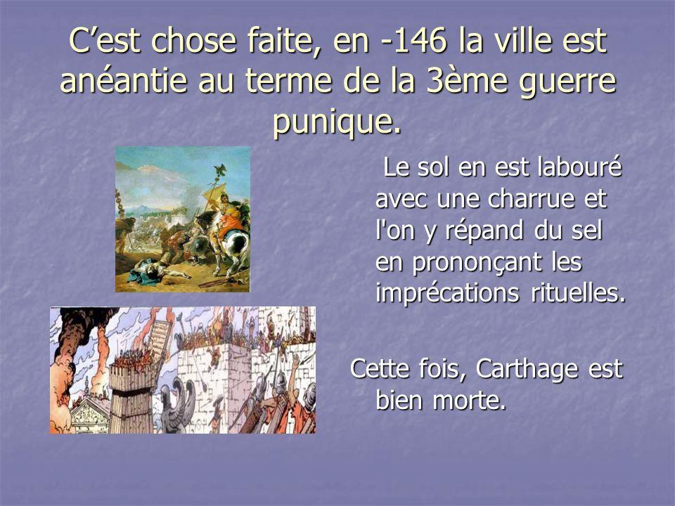 C'est chose faite, en -146 la ville est anéantie au terme de la 3ème guerre punique.