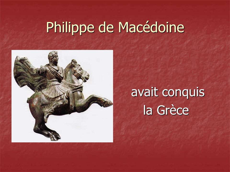 Philippe de Macédoine avait conquis la Grèce