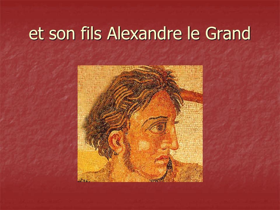 et son fils Alexandre le Grand