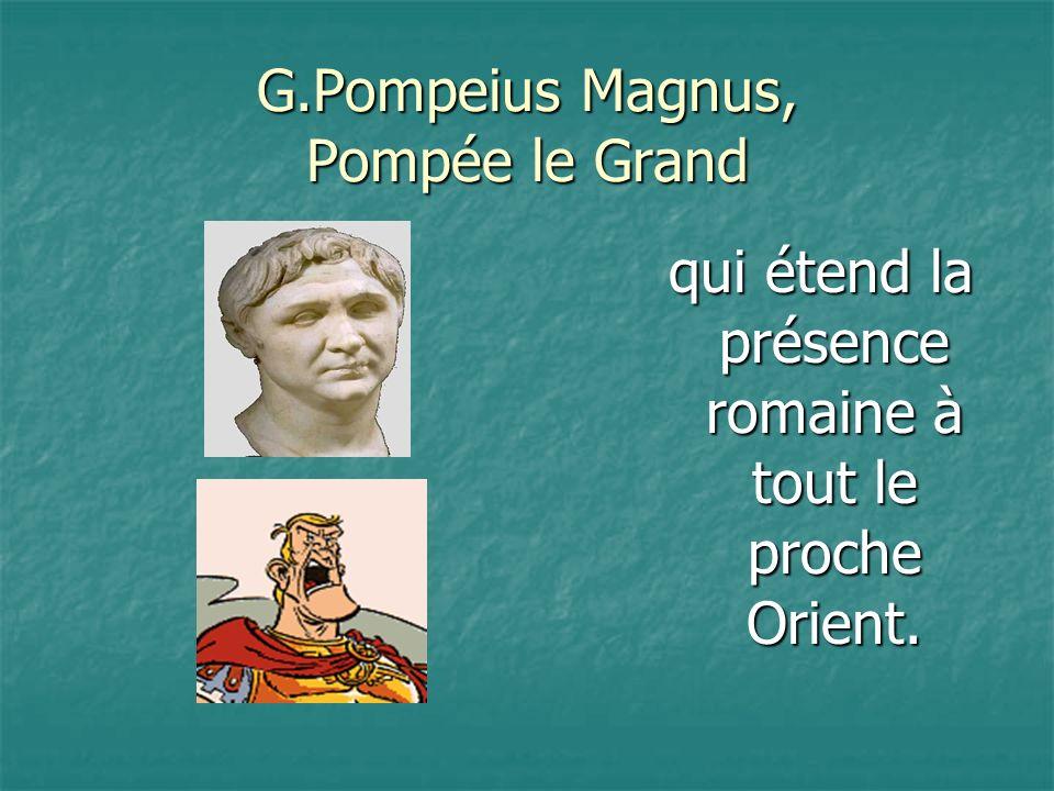 G.Pompeius Magnus, Pompée le Grand
