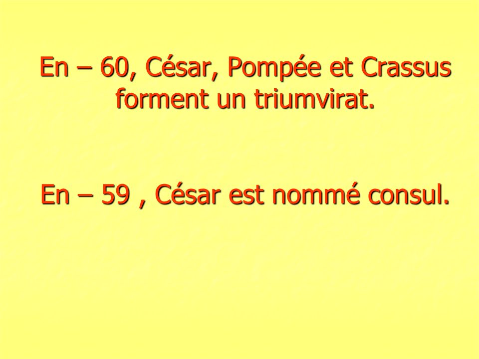 En – 60, César, Pompée et Crassus forment un triumvirat