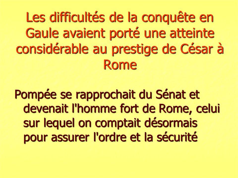 Les difficultés de la conquête en Gaule avaient porté une atteinte considérable au prestige de César à Rome