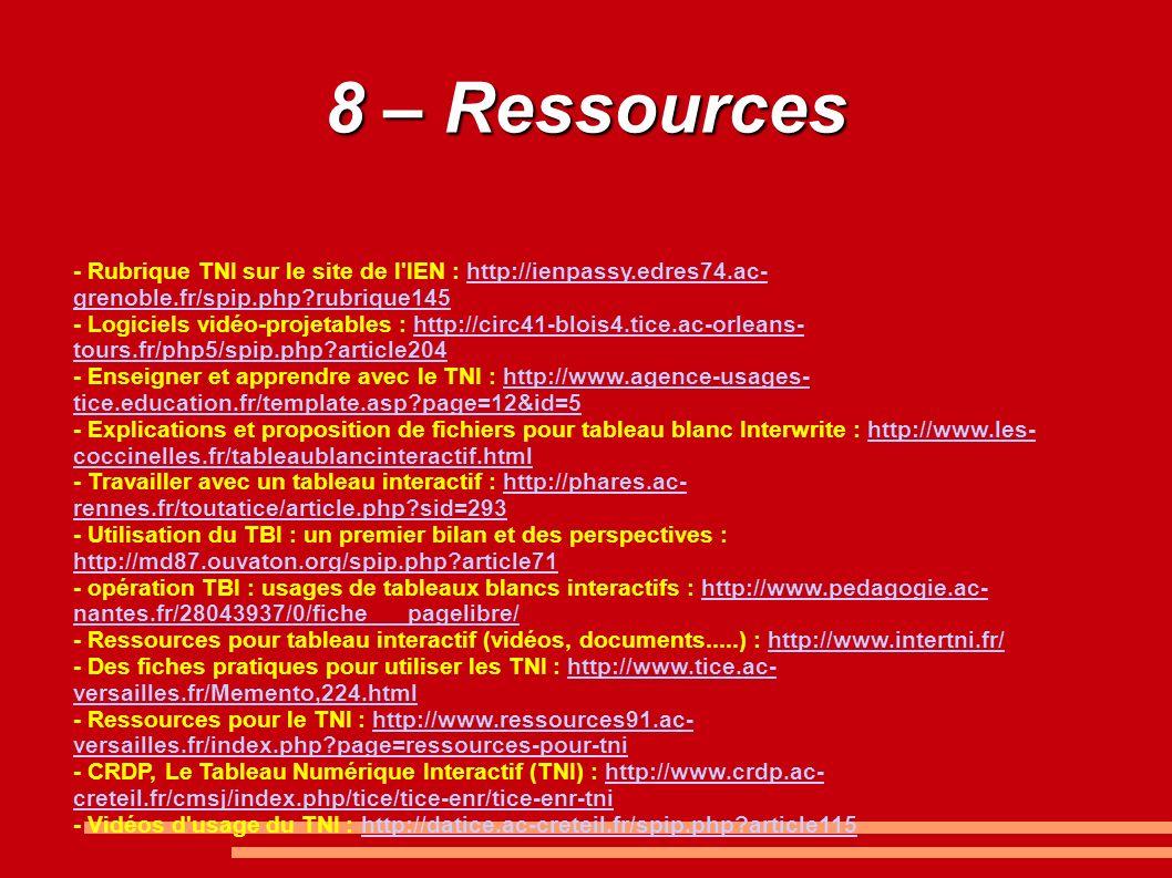 8 – Ressources - Rubrique TNI sur le site de l IEN : http://ienpassy.edres74.ac-grenoble.fr/spip.php rubrique145.