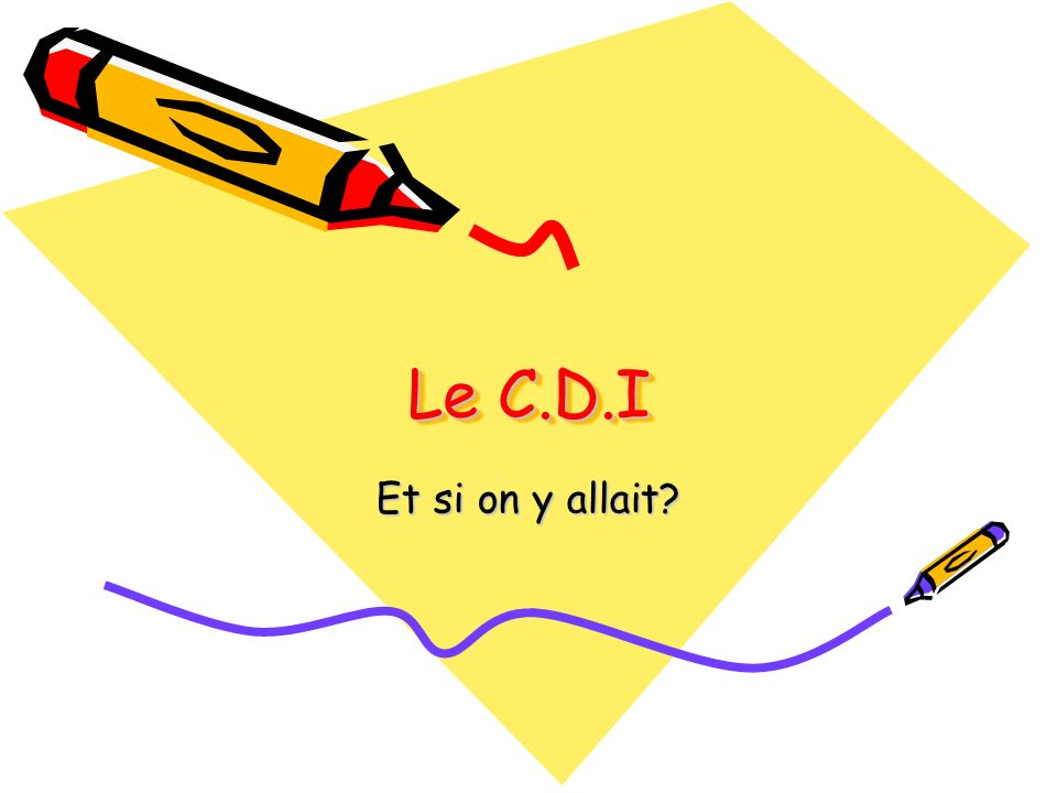Le C.D.I Et si on y allait