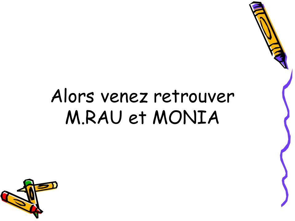 Alors venez retrouver M.RAU et MONIA