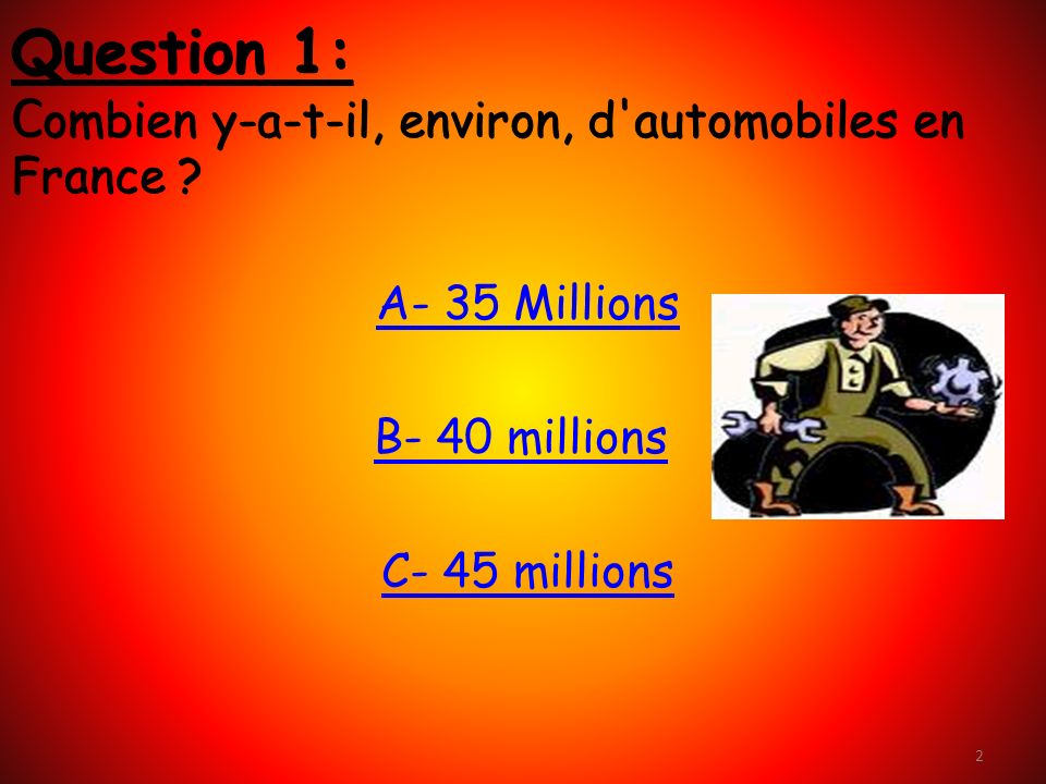 Question 1: Combien y-a-t-il, environ, d automobiles en France