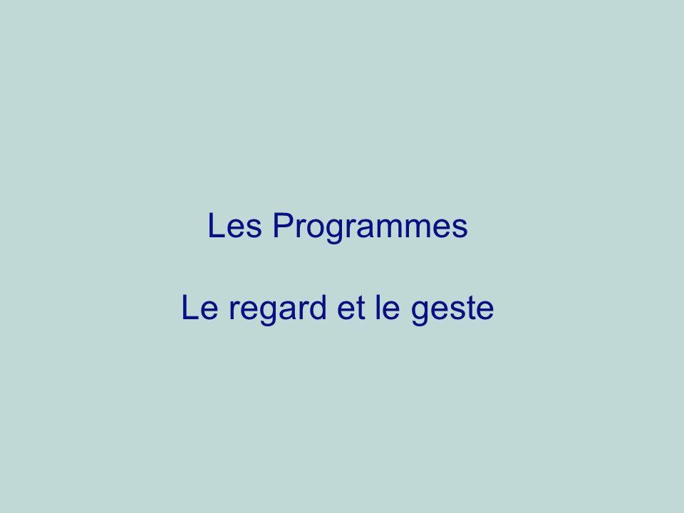 Les Programmes Le regard et le geste