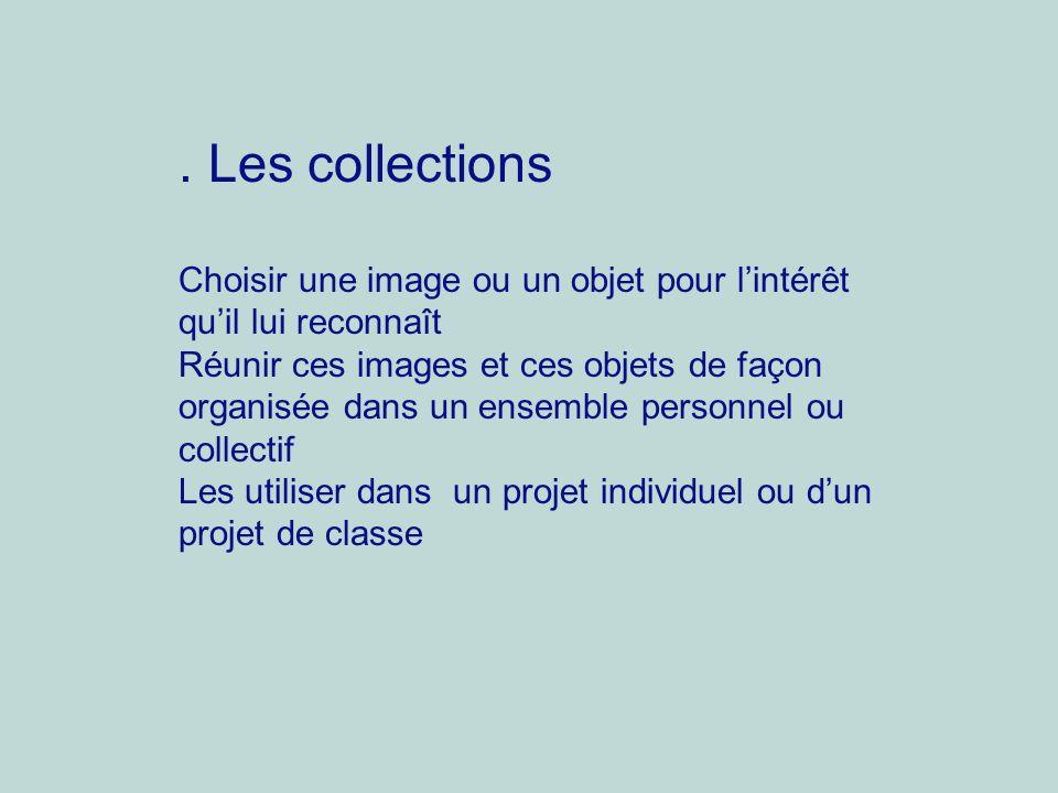 . Les collections Choisir une image ou un objet pour l'intérêt qu'il lui reconnaît.