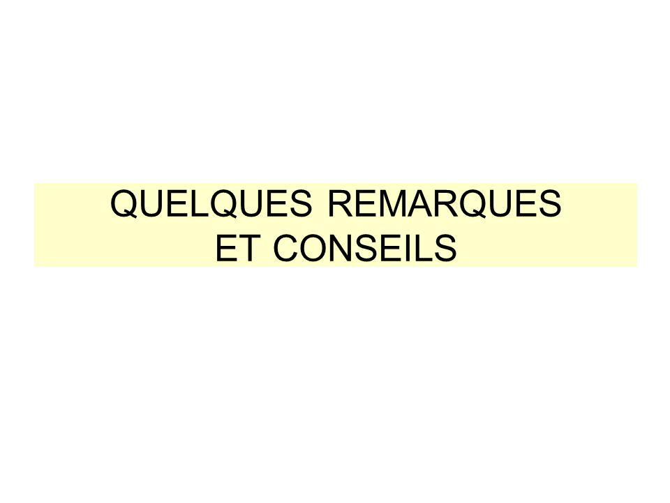 QUELQUES REMARQUES ET CONSEILS
