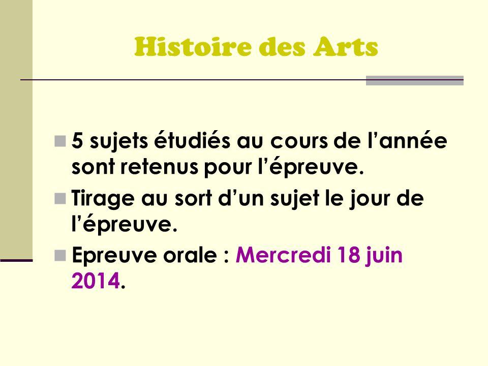 Histoire des Arts5 sujets étudiés au cours de l'année sont retenus pour l'épreuve. Tirage au sort d'un sujet le jour de l'épreuve.