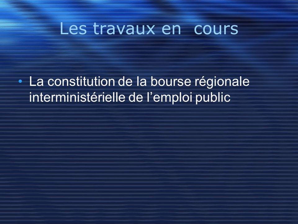 Les travaux en cours La constitution de la bourse régionale interministérielle de l'emploi public