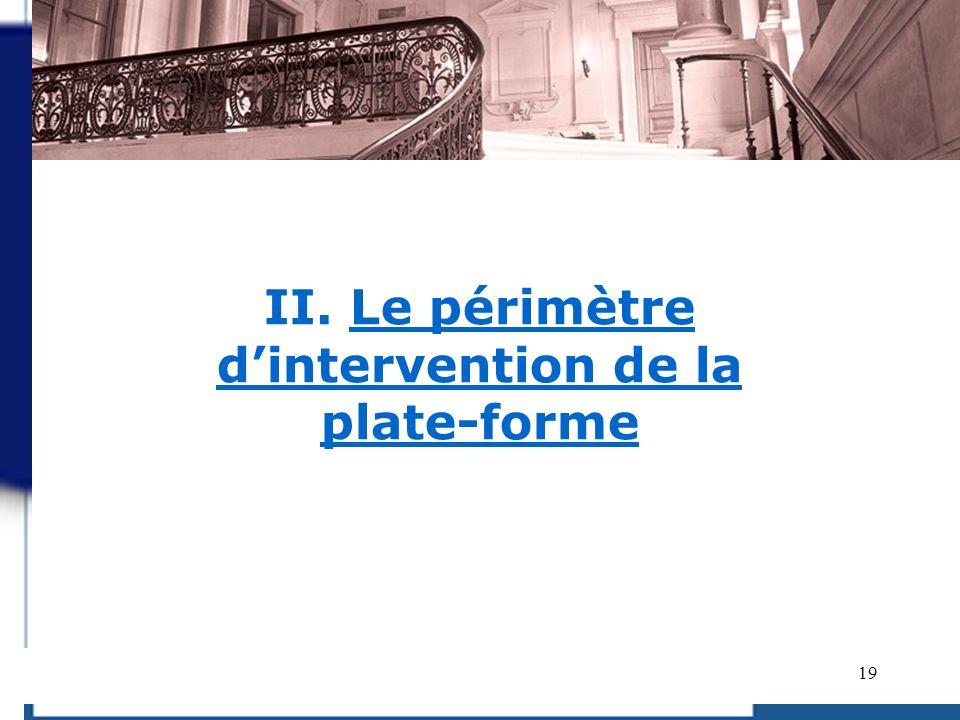 II. Le périmètre d'intervention de la plate-forme
