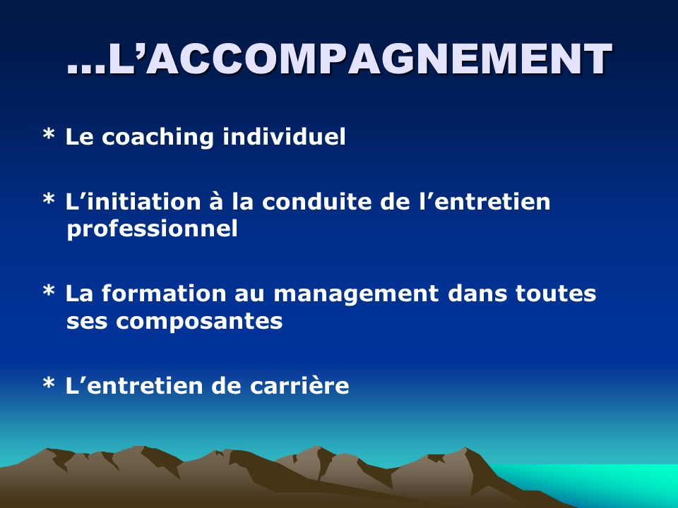 …L'ACCOMPAGNEMENT * Le coaching individuel
