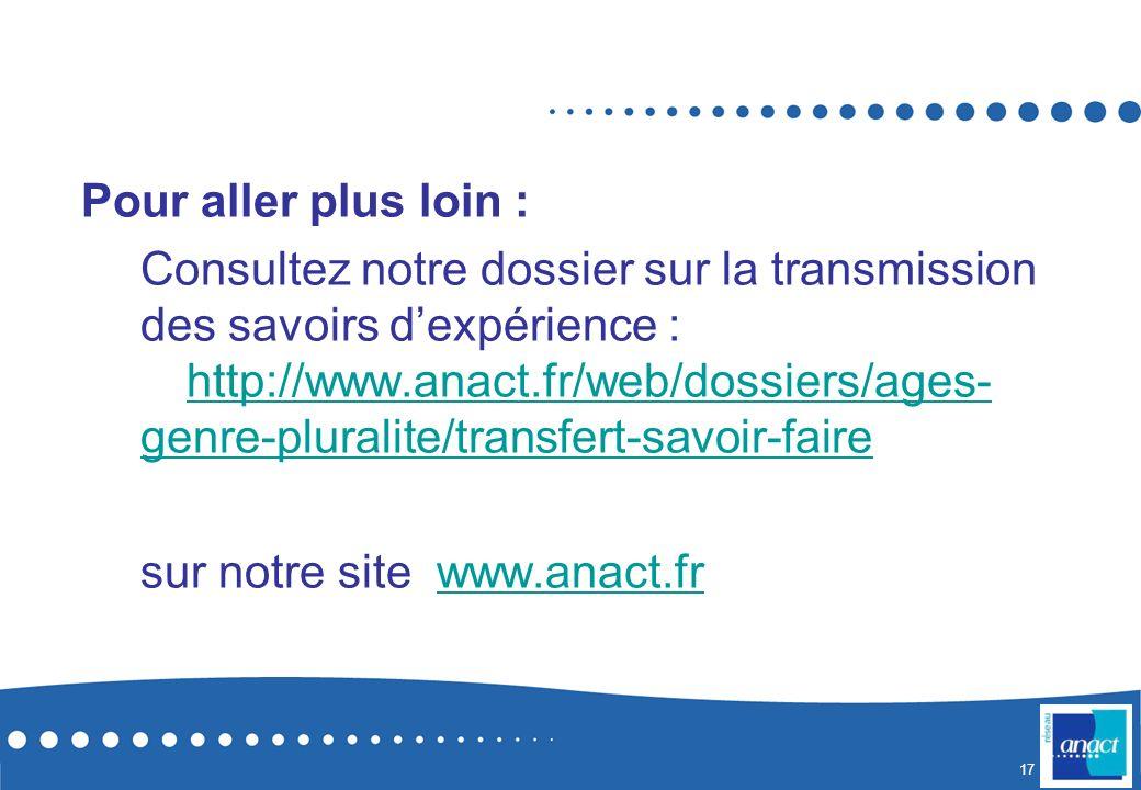 Pour aller plus loin : Consultez notre dossier sur la transmission des savoirs d'expérience : http://www.anact.fr/web/dossiers/ages-genre-pluralite/transfert-savoir-faire sur notre site www.anact.fr