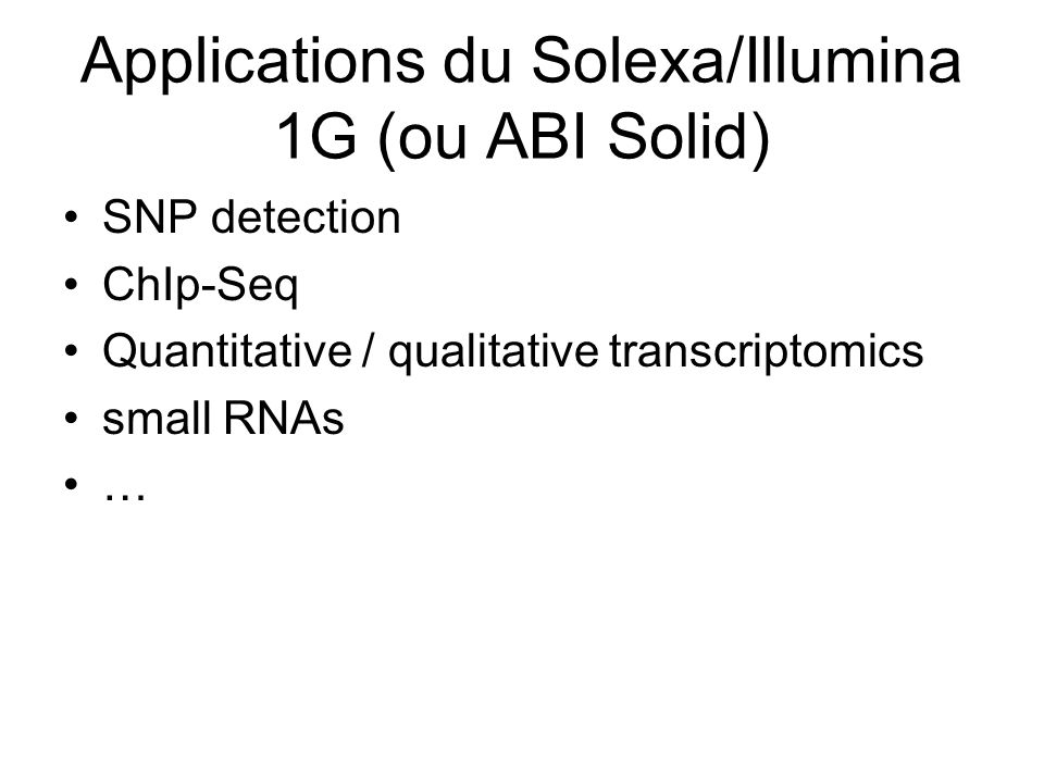 Applications du Solexa/Illumina 1G (ou ABI Solid)