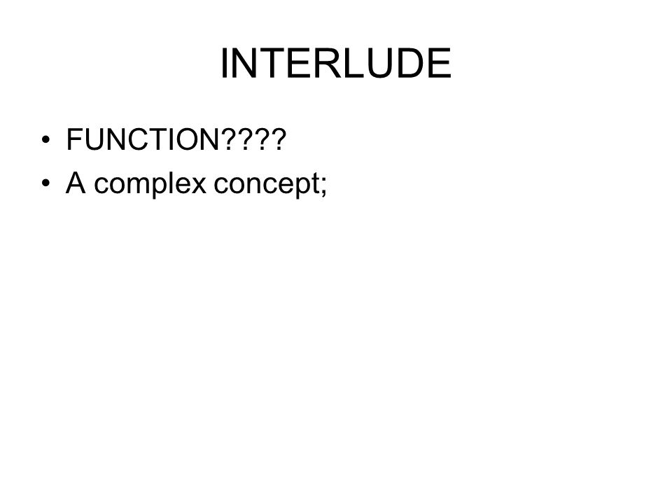 INTERLUDE FUNCTION A complex concept;