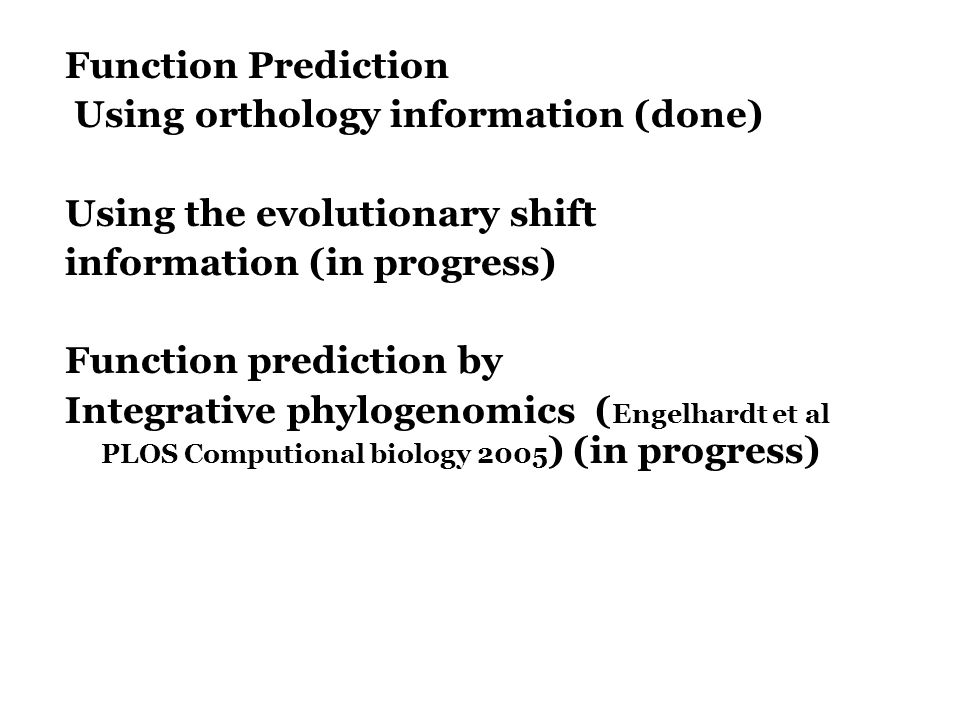 Function Prediction Using orthology information (done) Using the evolutionary shift. information (in progress)