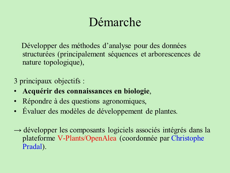 Démarche Développer des méthodes d'analyse pour des données structurées (principalement séquences et arborescences de nature topologique),