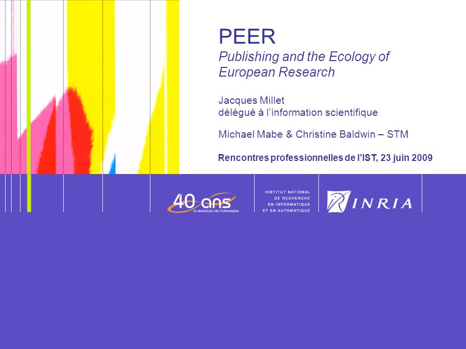 PEER Publishing and the Ecology of European Research Jacques Millet délégué à l'information scientifique Michael Mabe & Christine Baldwin – STM
